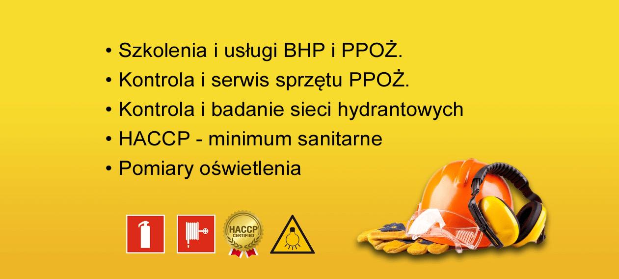 Szkolenia i usługi BHP i PPOŻ Kontrola i serwis sprzętu PPOŻ Kontrola i badanie sieci hydrantowych HACCP - minimum sanitarne Pomiary oświetlenia
